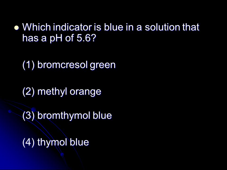 Which indicator is blue in a solution that has a pH of 5.6