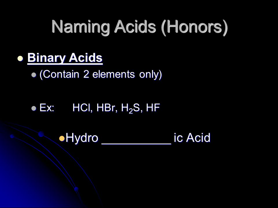 Naming Acids (Honors) Binary Acids Hydro __________ ic Acid