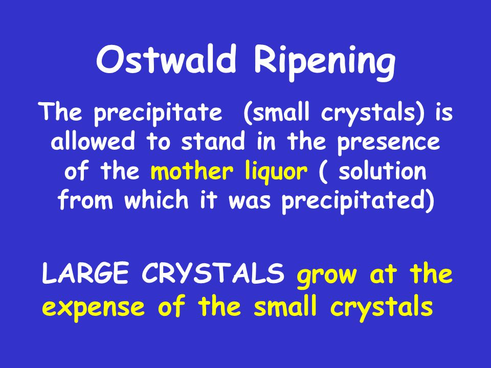 Ostwald Ripening LARGE CRYSTALS grow at the