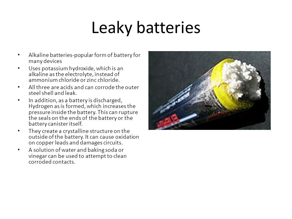 Leaky batteries Alkaline batteries-popular form of battery for many devices.