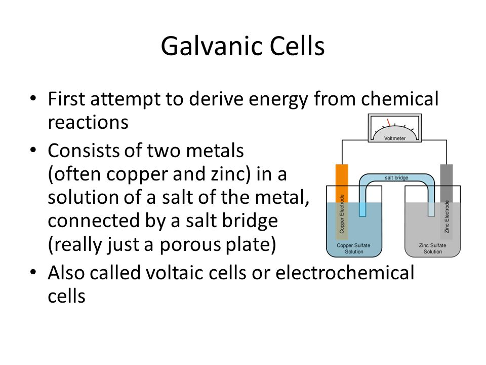 Galvanic Cells First attempt to derive energy from chemical reactions
