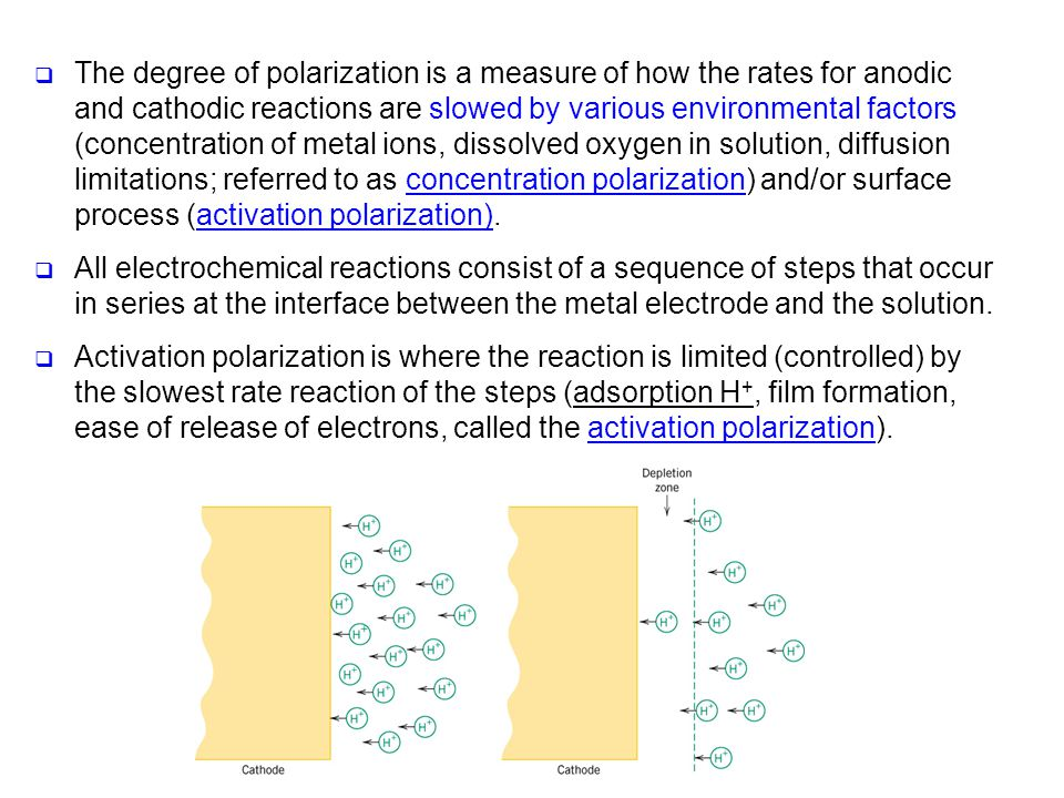 The degree of polarization is a measure of how the rates for anodic and cathodic reactions are slowed by various environmental factors (concentration of metal ions, dissolved oxygen in solution, diffusion limitations; referred to as concentration polarization) and/or surface process (activation polarization).
