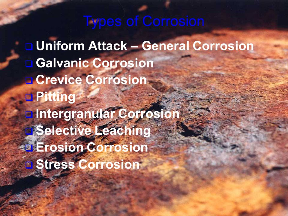 Types of Corrosion Uniform Attack – General Corrosion