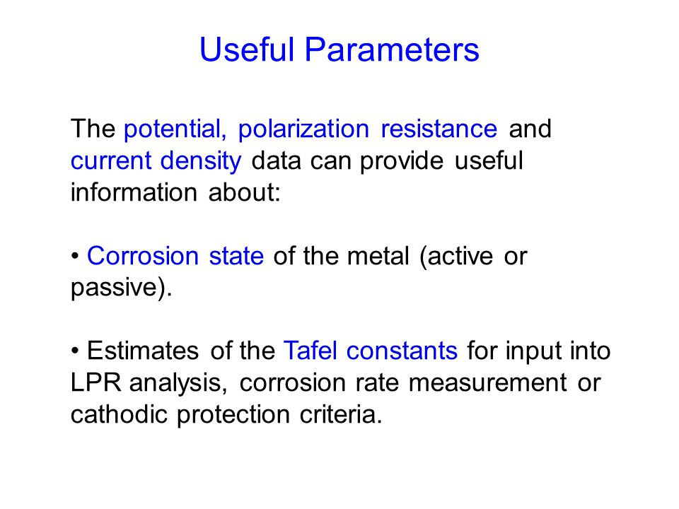 Useful Parameters The potential, polarization resistance and current density data can provide useful information about: