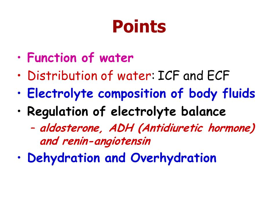 Points Function of water Distribution of water: ICF and ECF