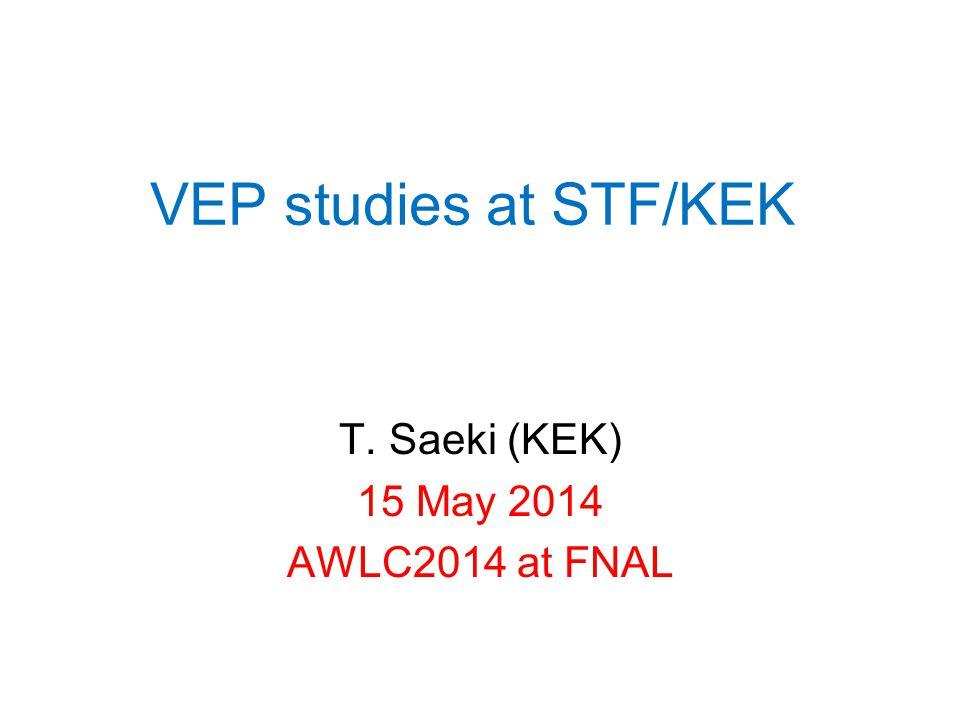 T. Saeki (KEK) 15 May 2014 AWLC2014 at FNAL