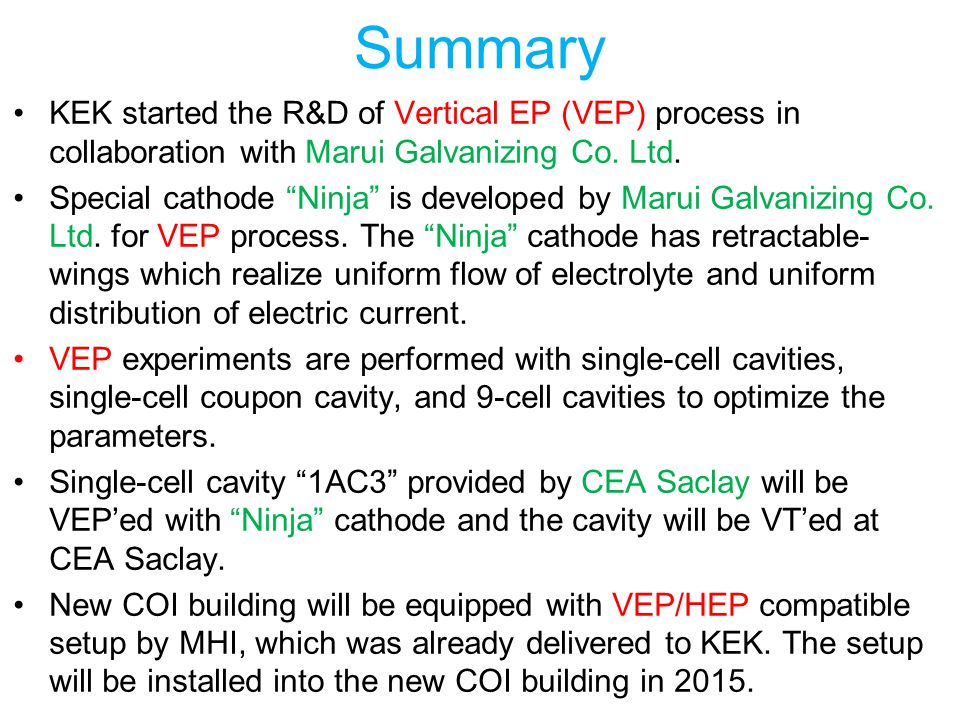 Summary KEK started the R&D of Vertical EP (VEP) process in collaboration with Marui Galvanizing Co. Ltd.
