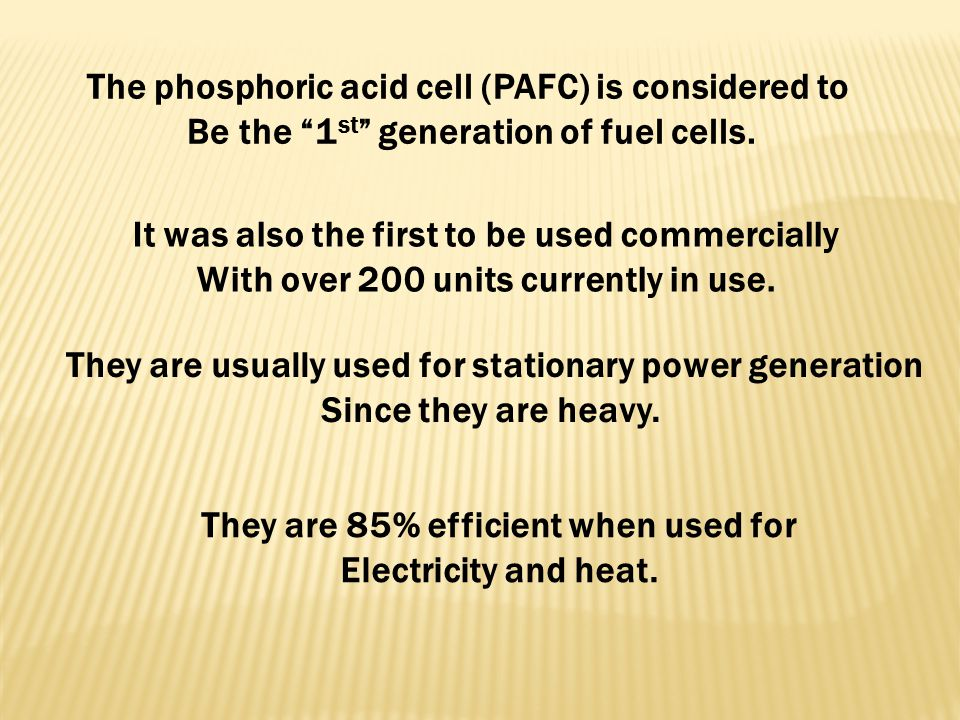 The phosphoric acid cell (PAFC) is considered to