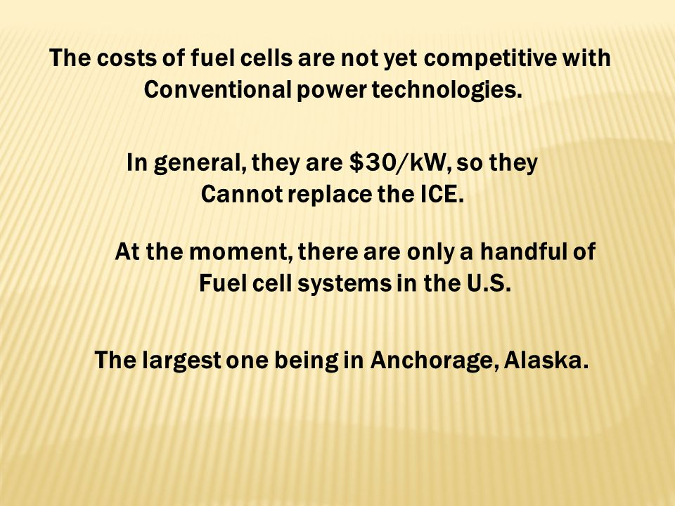 The costs of fuel cells are not yet competitive with