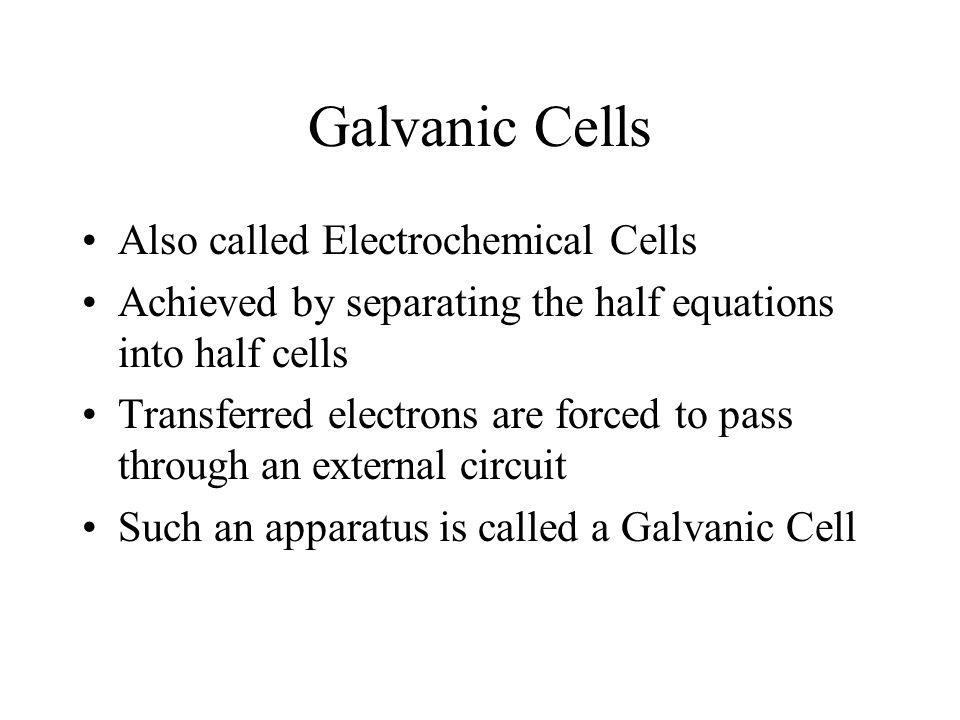 Galvanic Cells Also called Electrochemical Cells