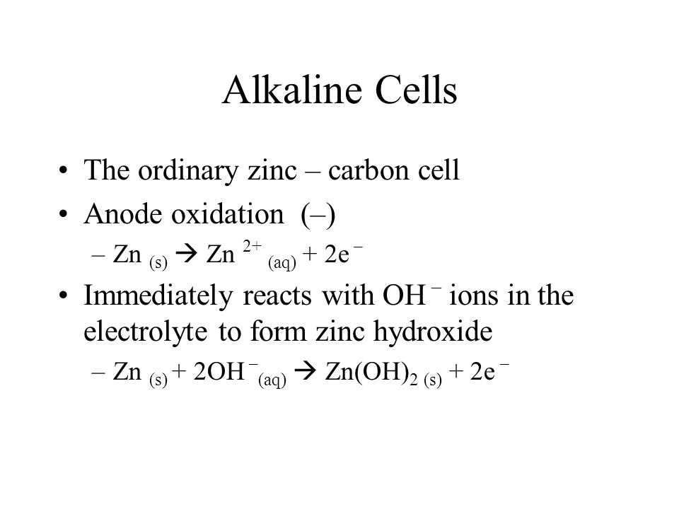 Alkaline Cells The ordinary zinc – carbon cell Anode oxidation (–)