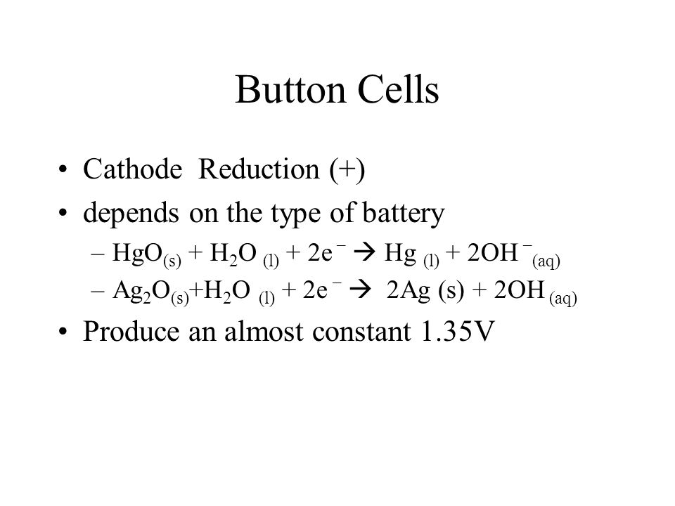 Button Cells Cathode Reduction (+) depends on the type of battery
