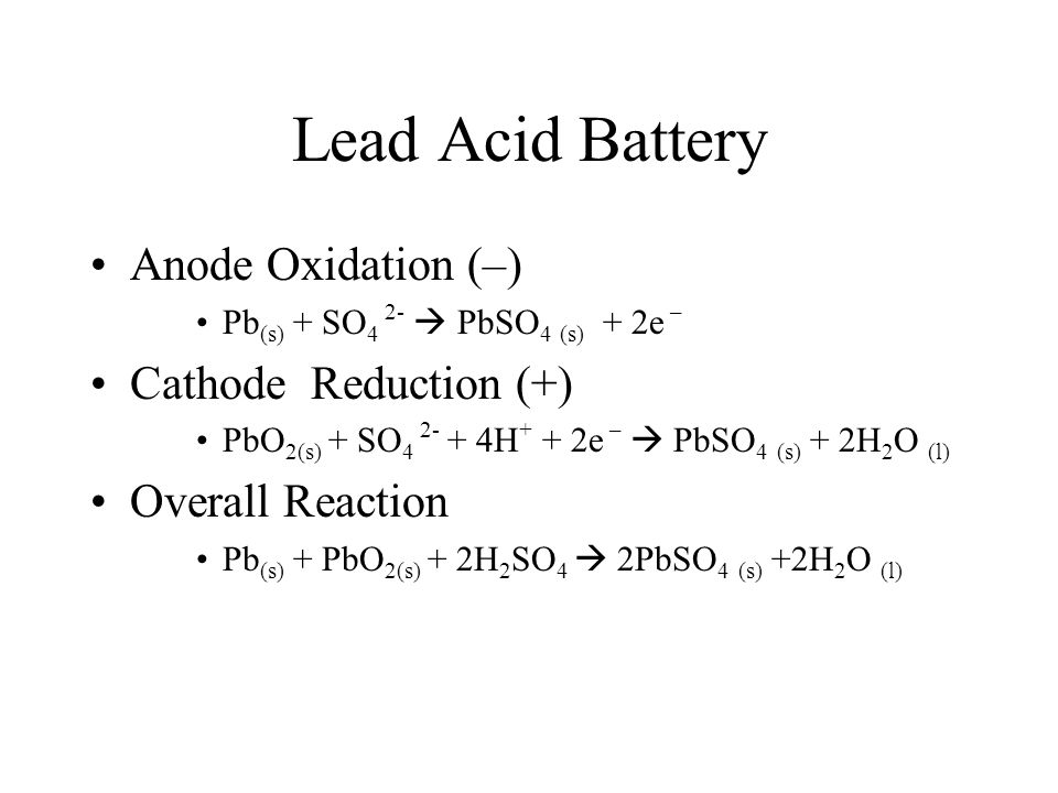 Lead Acid Battery Anode Oxidation (–) Cathode Reduction (+)