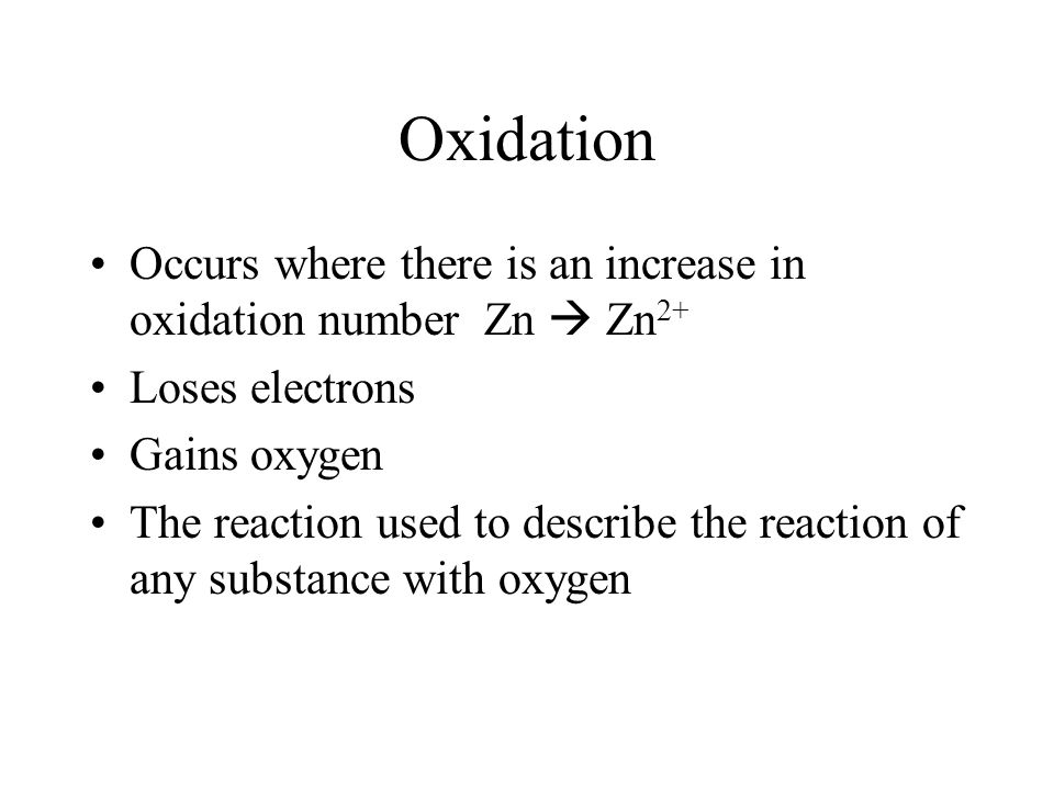 Oxidation Occurs where there is an increase in oxidation number Zn  Zn2+ Loses electrons. Gains oxygen.