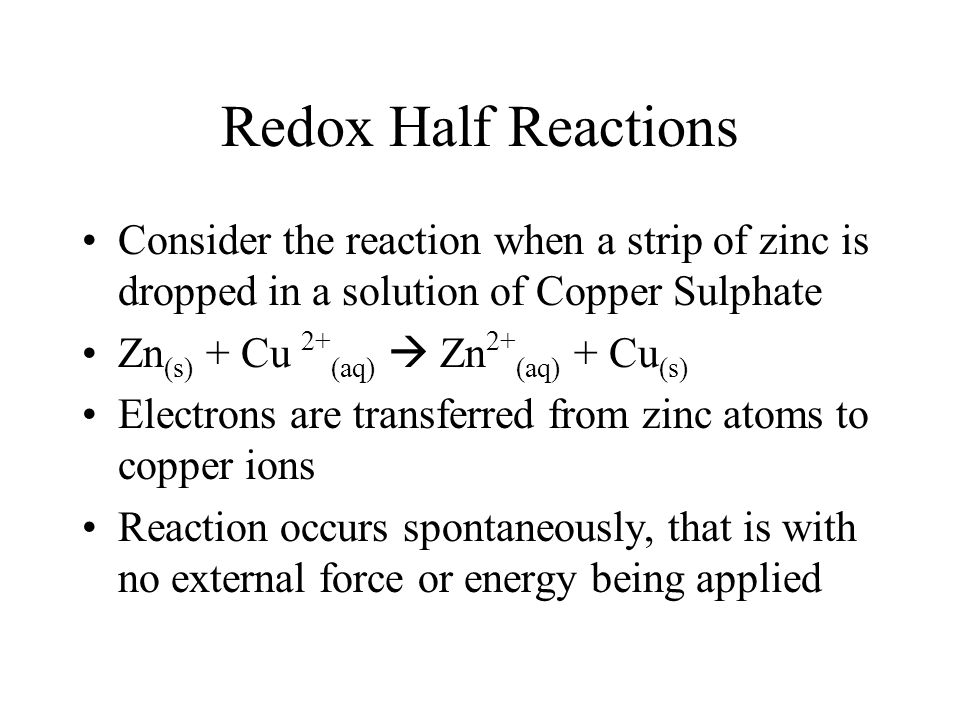 Redox Half Reactions Consider the reaction when a strip of zinc is dropped in a solution of Copper Sulphate.
