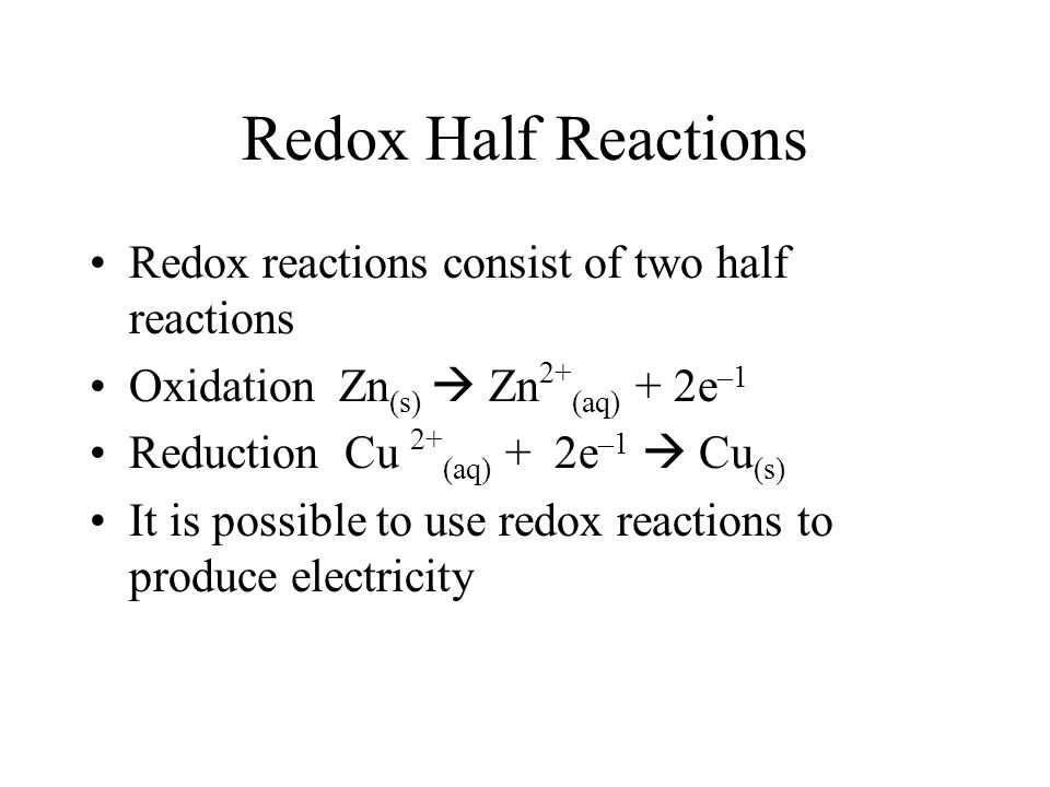Redox Half Reactions Redox reactions consist of two half reactions