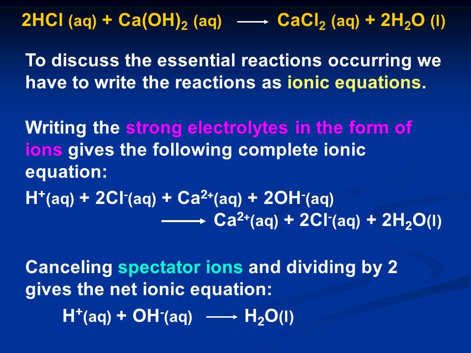 2HCl (aq) + Ca(OH)2 (aq) CaCl2 (aq) + 2H2O (l)