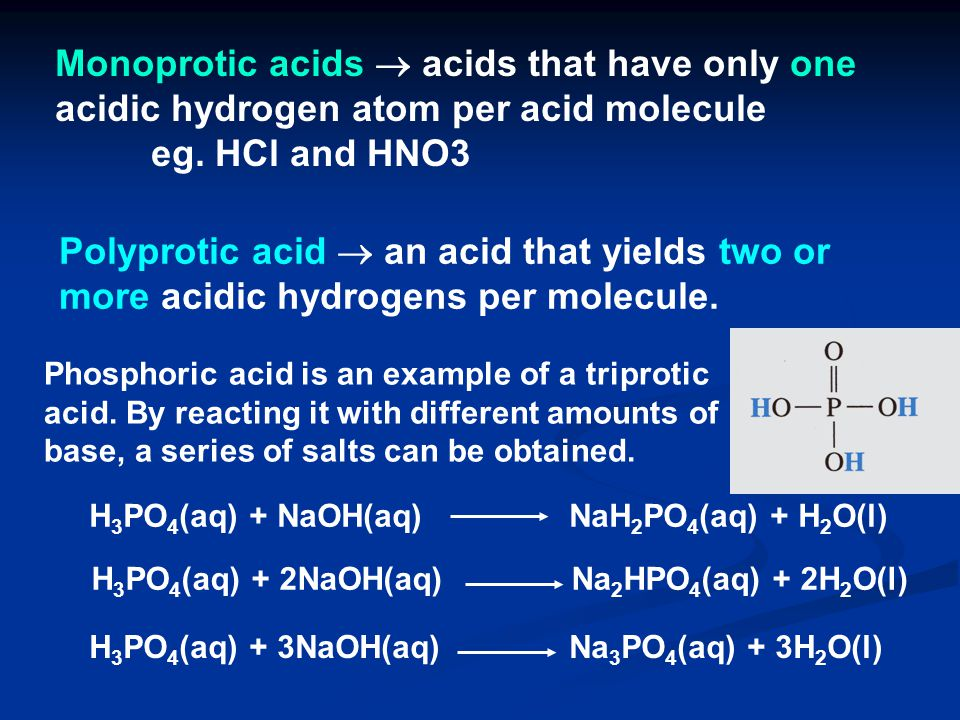 Monoprotic acids  acids that have only one acidic hydrogen atom per acid molecule eg. HCl and HNO3