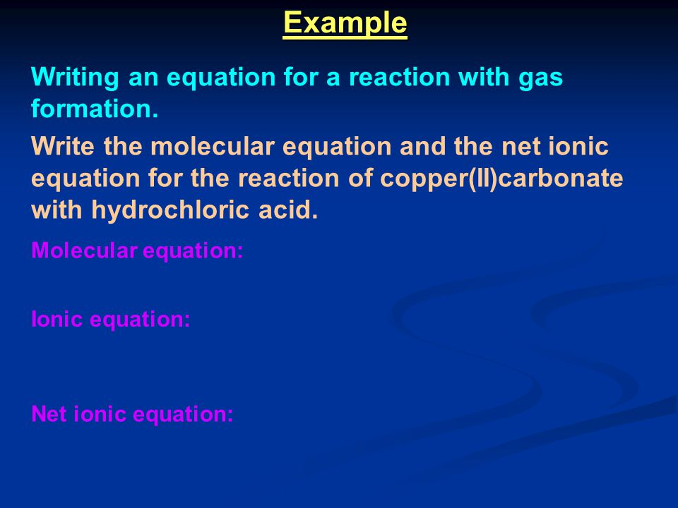 Example Writing an equation for a reaction with gas formation.
