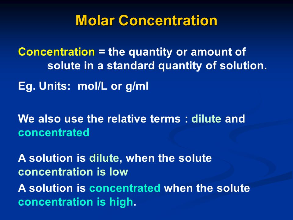 Molar Concentration Concentration = the quantity or amount of solute in a standard quantity of solution.