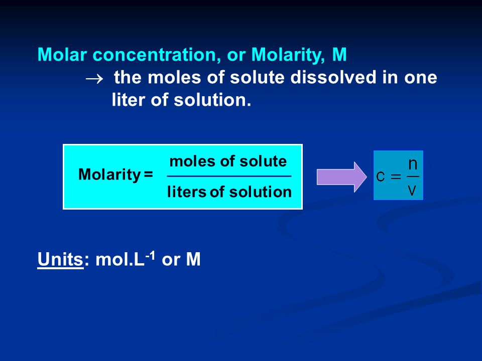 Molar concentration, or Molarity, M