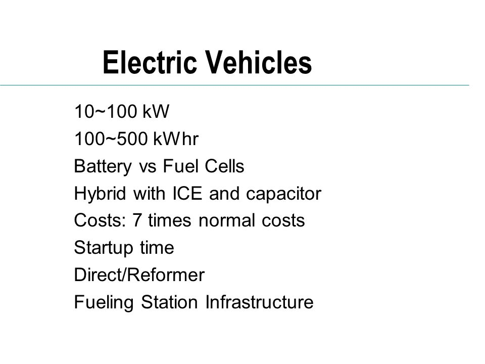 Electric Vehicles 10~100 kW 100~500 kWhr Battery vs Fuel Cells