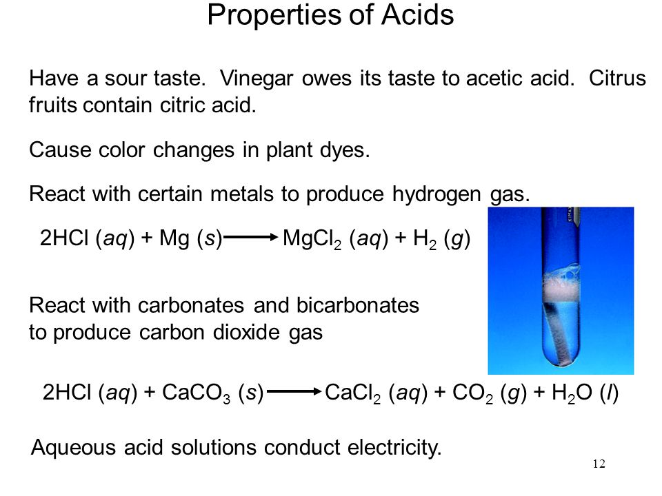 Properties of Acids Have a sour taste. Vinegar owes its taste to acetic acid. Citrus. fruits contain citric acid.