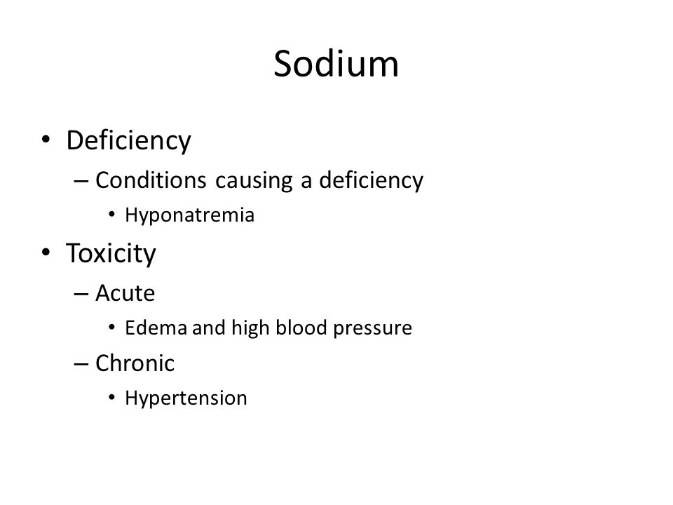 Sodium Deficiency Toxicity Conditions causing a deficiency Acute