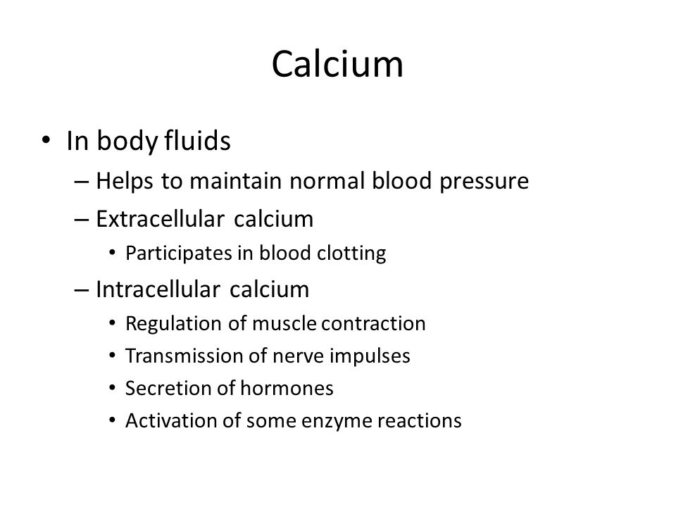 Calcium In body fluids Helps to maintain normal blood pressure