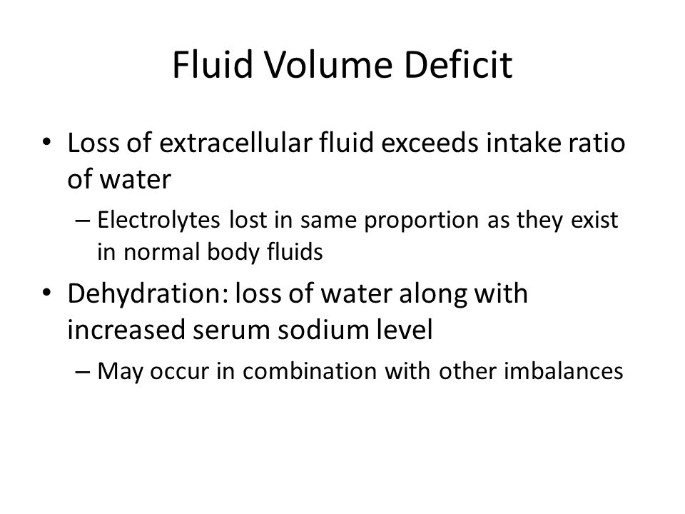 Fluid Volume Deficit Loss of extracellular fluid exceeds intake ratio of water.