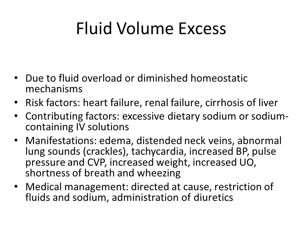 Fluid Volume Excess Due to fluid overload or diminished homeostatic mechanisms. Risk factors: heart failure, renal failure, cirrhosis of liver.