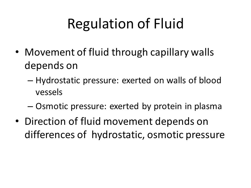 Regulation of Fluid Movement of fluid through capillary walls depends on. Hydrostatic pressure: exerted on walls of blood vessels.