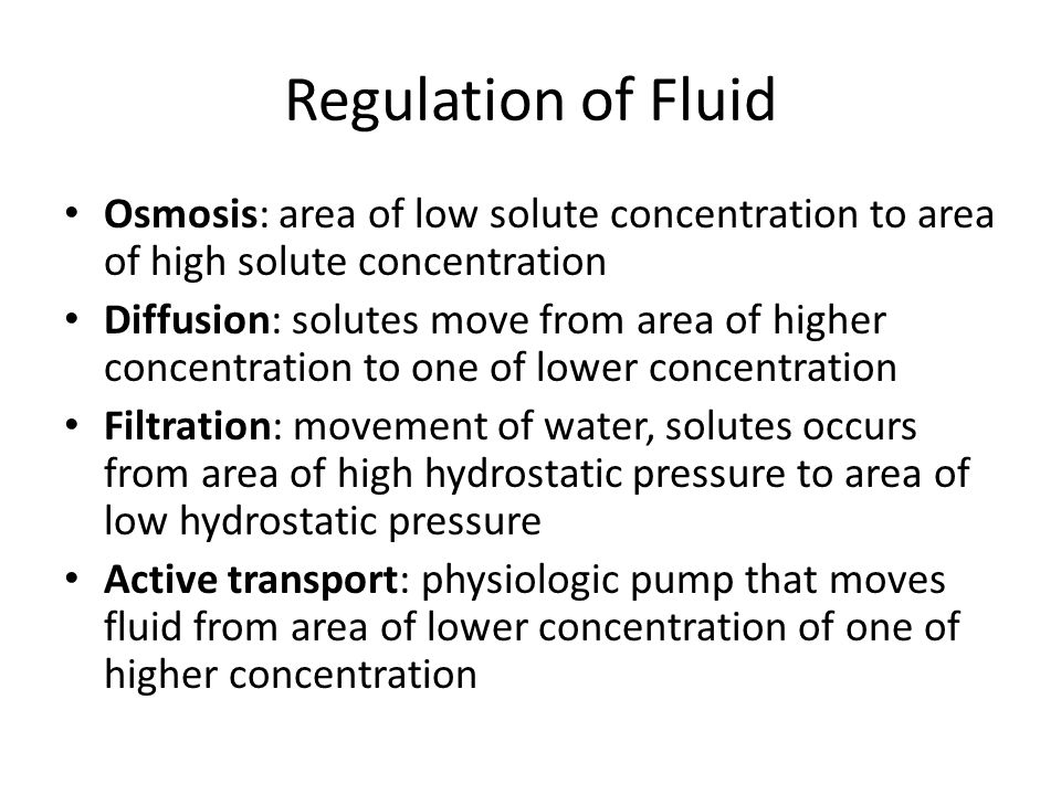 Regulation of Fluid Osmosis: area of low solute concentration to area of high solute concentration.