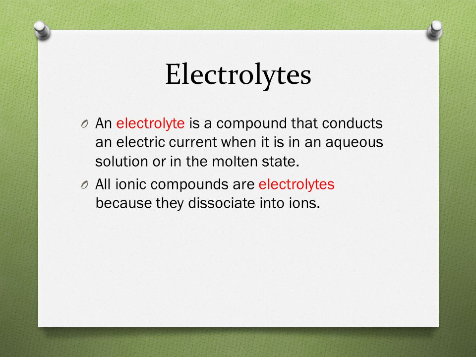 Electrolytes An electrolyte is a compound that conducts an electric current when it is in an aqueous solution or in the molten state.