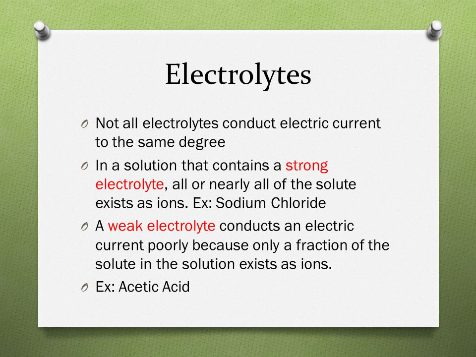 Electrolytes Not all electrolytes conduct electric current to the same degree.