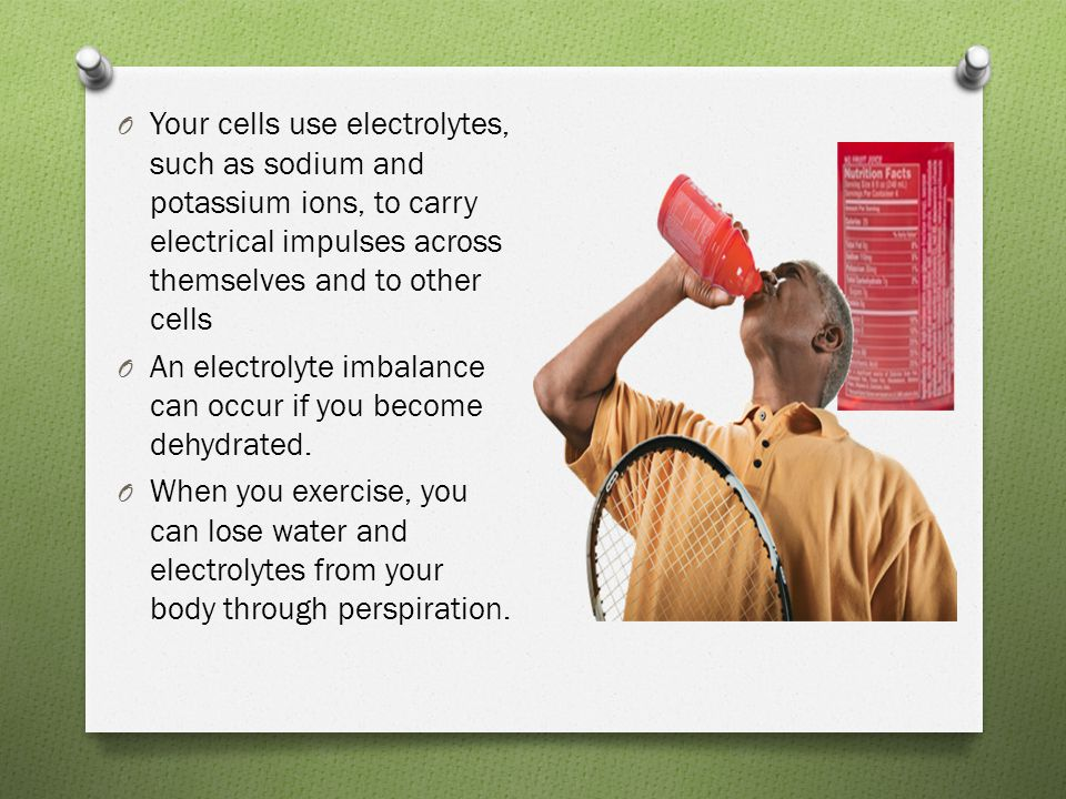 Your cells use electrolytes, such as sodium and potassium ions, to carry electrical impulses across themselves and to other cells