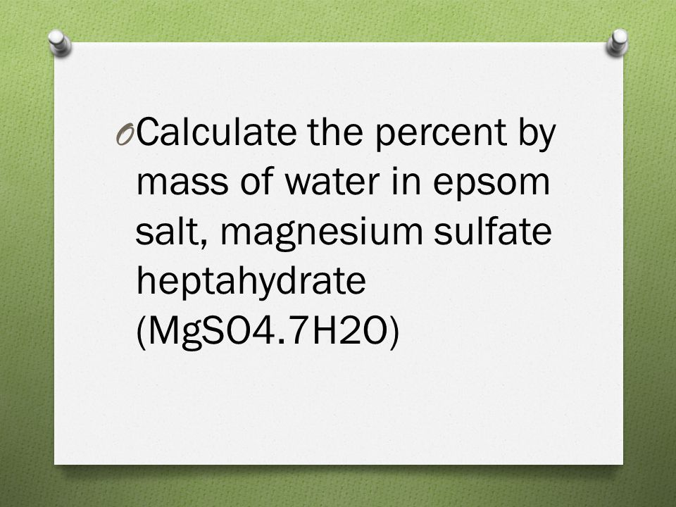 Calculate the percent by mass of water in epsom salt, magnesium sulfate heptahydrate (MgSO4.7H2O)