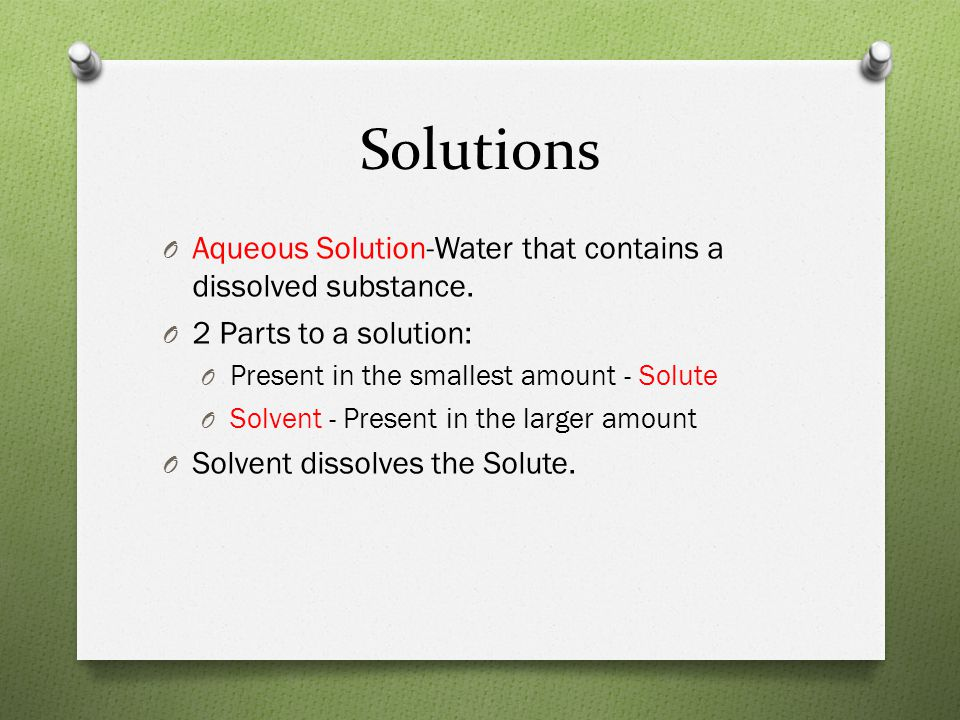 Solutions Aqueous Solution-Water that contains a dissolved substance.