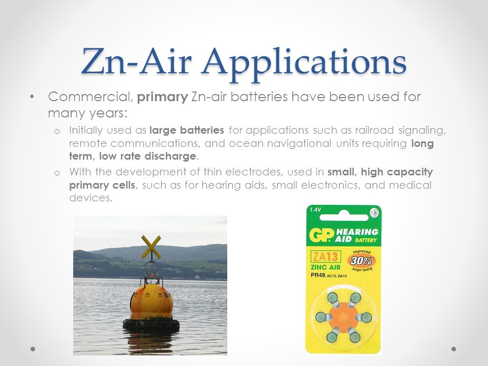 Zn-Air Applications Commercial, primary Zn-air batteries have been used for many years: