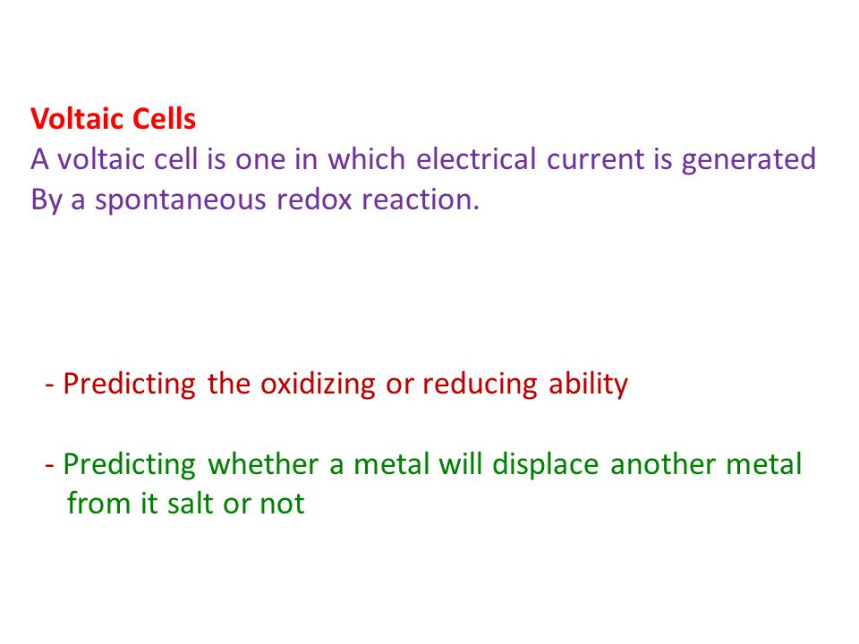 Voltaic Cells A voltaic cell is one in which electrical current is generated. By a spontaneous redox reaction.