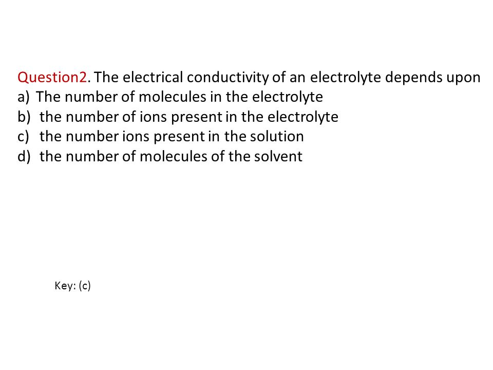 Question2. The electrical conductivity of an electrolyte depends upon