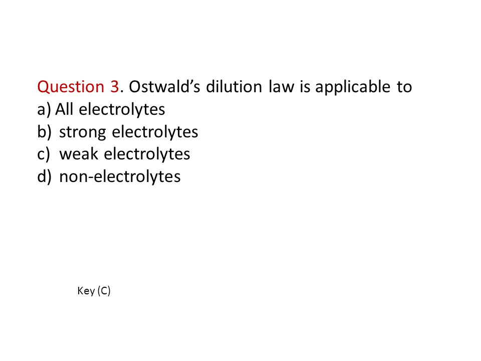 Question 3. Ostwald's dilution law is applicable to All electrolytes