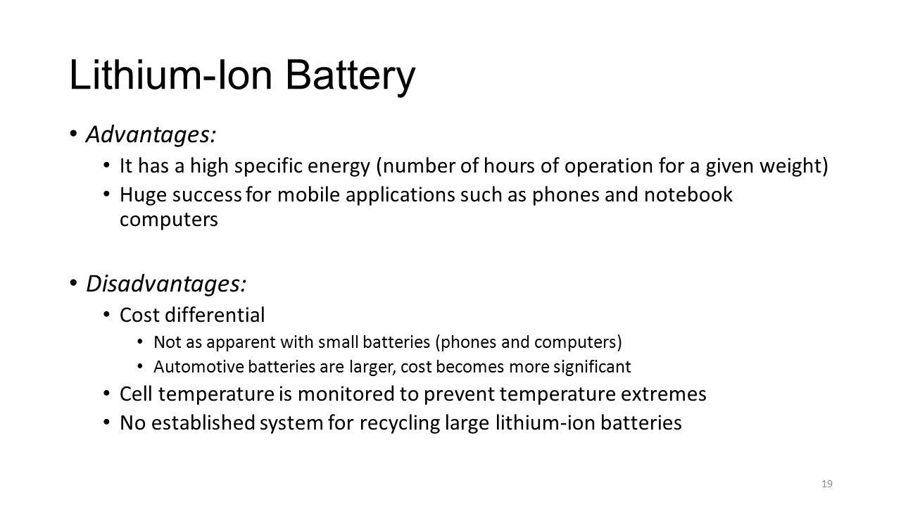 Lithium-Ion Battery Advantages: Disadvantages: