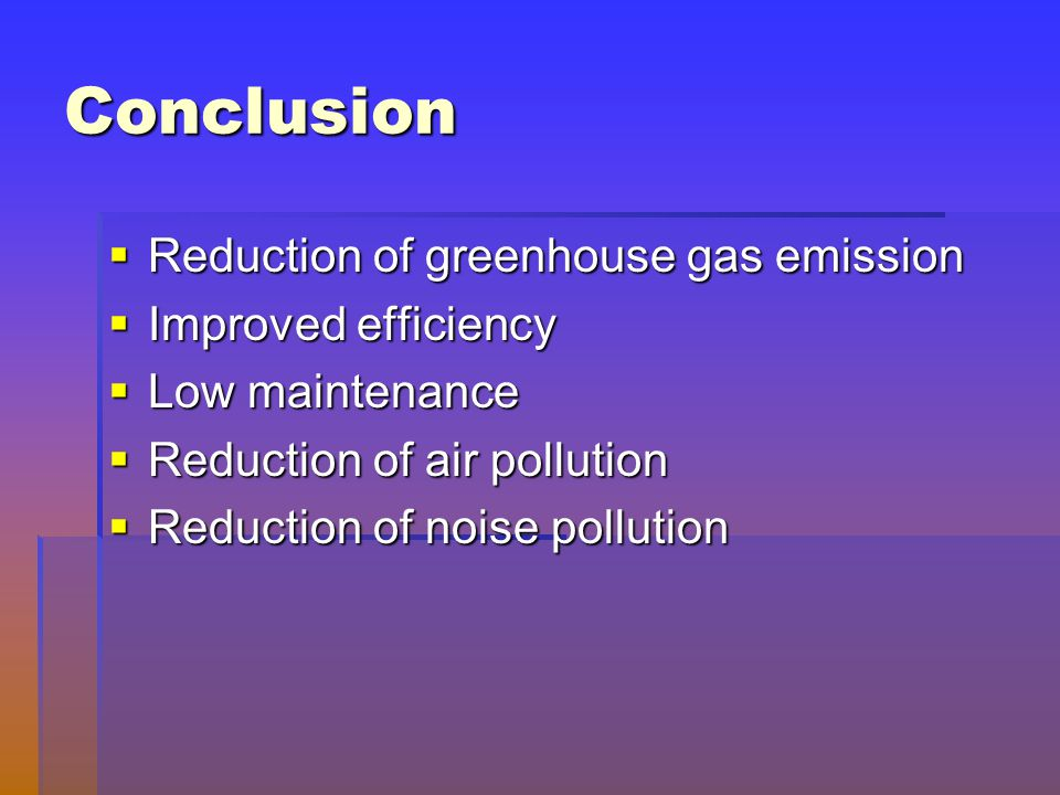 Conclusion Reduction of greenhouse gas emission Improved efficiency