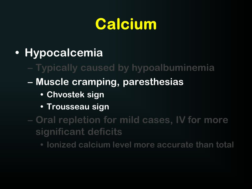 Calcium Hypocalcemia Typically caused by hypoalbuminemia