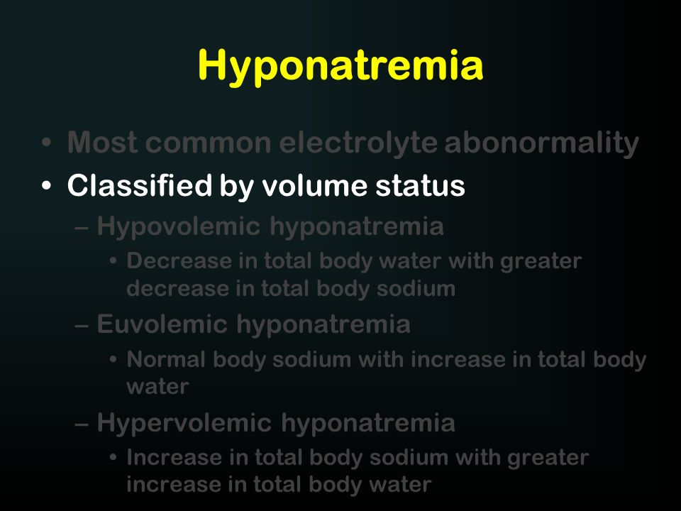 Hyponatremia Most common electrolyte abonormality