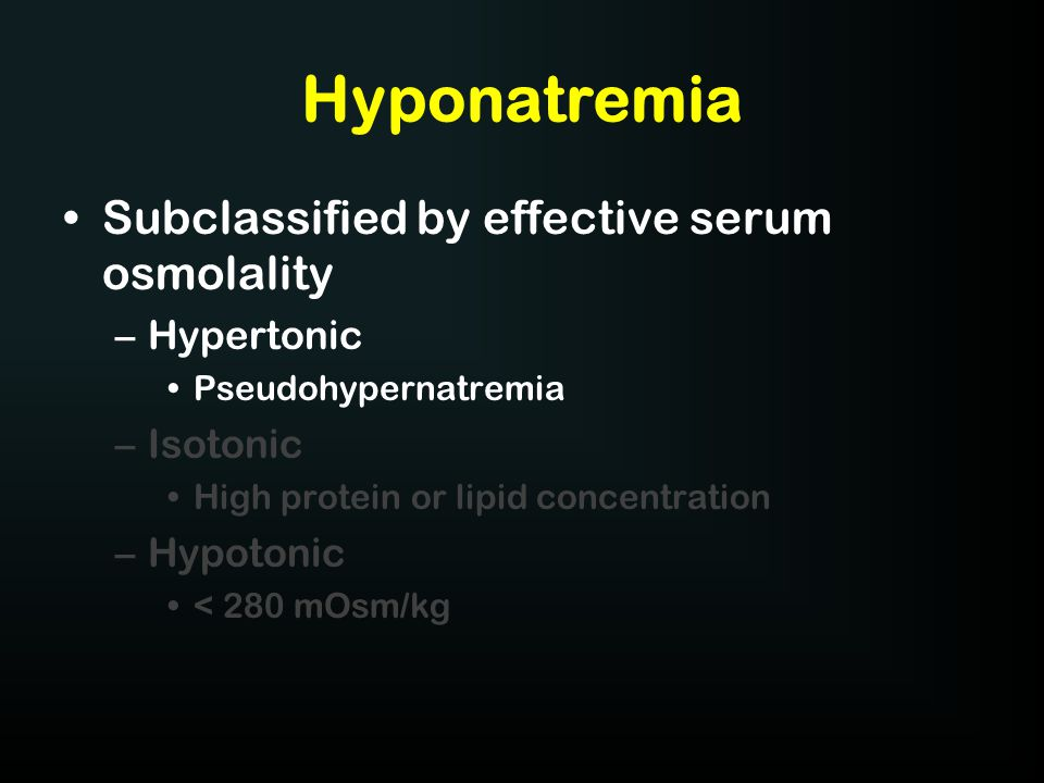 Hyponatremia Subclassified by effective serum osmolality Hypertonic