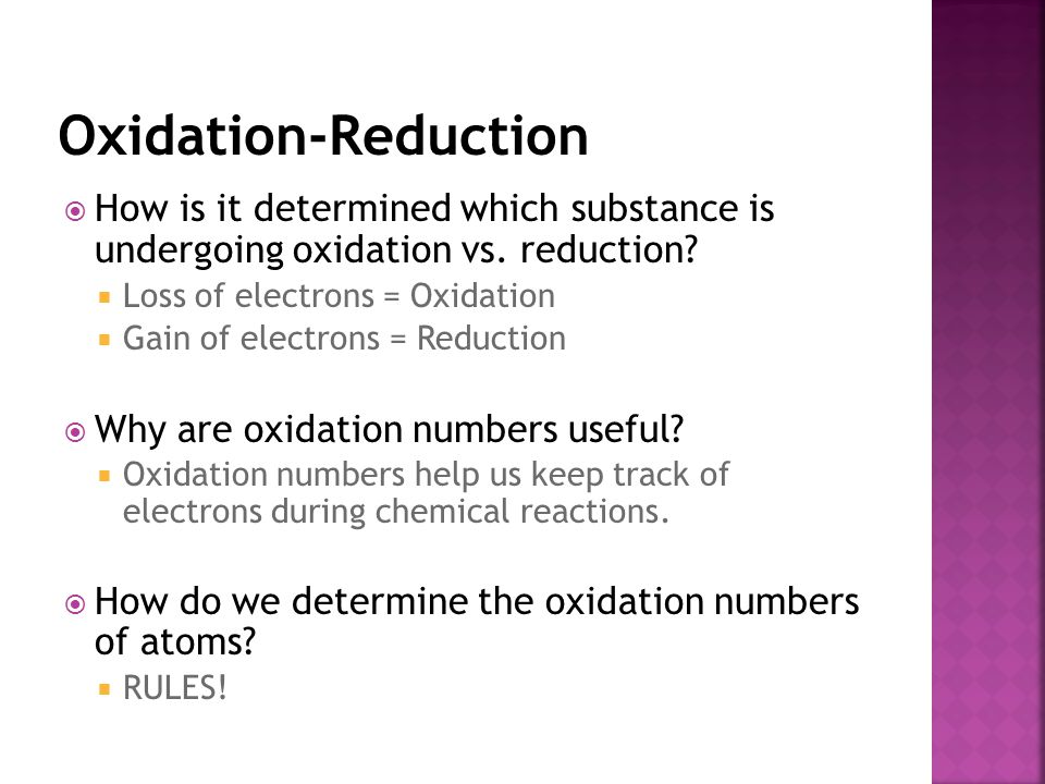 Oxidation-Reduction How is it determined which substance is undergoing oxidation vs. reduction Loss of electrons = Oxidation.