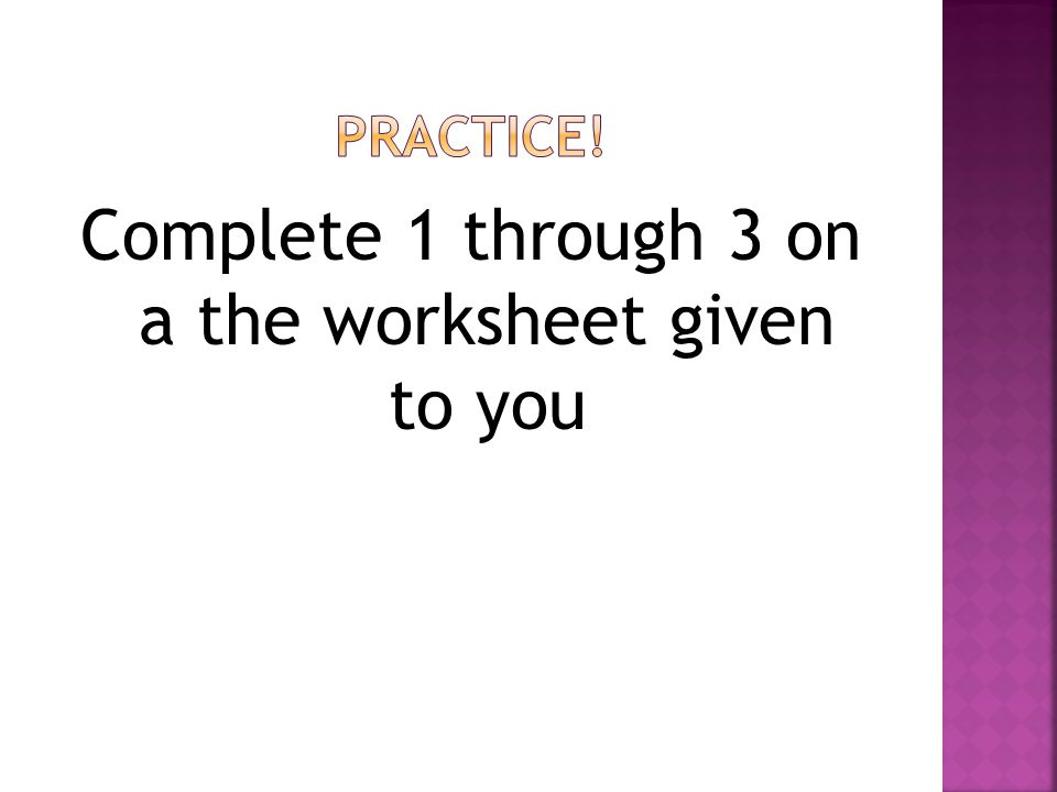 Complete 1 through 3 on a the worksheet given to you