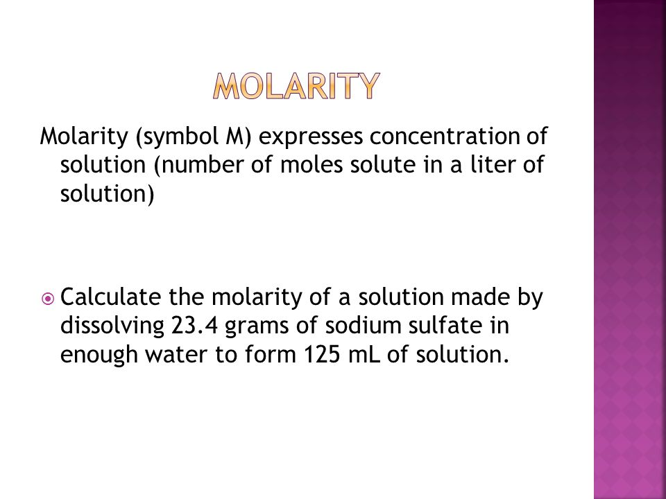 Molarity Molarity (symbol M) expresses concentration of solution (number of moles solute in a liter of solution)